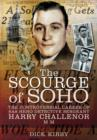 Image for The scourge of Soho  : the controversial career of SAS hero Detective Sergeant Harry Challenor MM