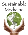 Image for Sustainable medicine  : whistle-blowing on 21st century medical practice