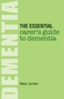 Image for The Essential Carer's Guide to Dementia