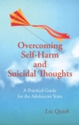 Image for Overcoming self-harm and suicidal thoughts  : a practical guide for the adolescent years