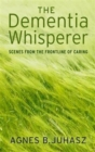 Image for The Dementia Whisperer : Scenes from the Frontline of Caring