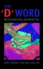 Image for The 'D' Word : Rethinking Dementia
