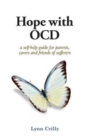 Image for Hope with OCD : A self-help guide to obsessive- compulsive disorder for parents, carers and sufferers