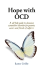 Image for Hope with OCD: a self-help guide to obsessive compulsive disorder for parents, carers and friends of sufferers