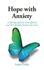 Image for Hope With Anxiety: A Self-Help Guide for Those Affected and Their Families, Friends and Carers