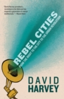 Image for Rebel cities  : from the right to the city to the urban revolution