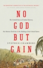 Image for No God but gain  : the untold story of Cuban slavery, the Monroe doctrine, and the making of the United States