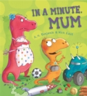 Image for In a minute, Mum