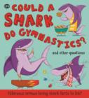 Image for Could a shark do gymnastics?...and other questions