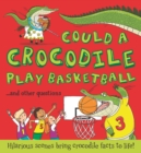 Image for Could a crocodile play basketball?...and other questions