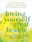 Image for Loving yourself to great health  : how to live a nutrient-rich life for health, happiness and longevity