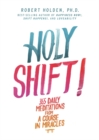 Image for Holy shift!  : 365 daily meditations from A course in miracles
