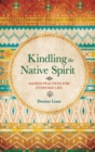 Image for Kindling the native spirit  : sacred practices for everyday life