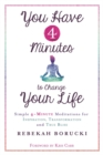 Image for You have 4 minutes to change your life  : simple 4-minute meditations for inspiration, transformation and true bliss