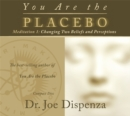Image for You are the placeboMeditations 1,: Changing two beliefs and perceptions