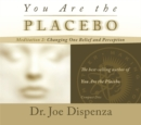 Image for You are the placeboMeditations 2,: Changing one belief and perception