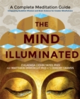 Image for The mind illuminated  : a complete meditation guide integrating Buddhist wisdom and brain science for greater mindfulness