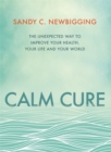 Image for Calm cure  : heal the hidden conflicts causing health conditions and persistent life problems