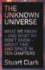 Image for The unknown universe  : in 10 chapters