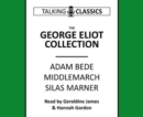 Image for The George Eliot Collection : Adam Bede, Middlemarch & Silas Marner
