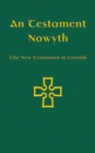 Image for An Testament Nowyth  : the New Testament in Cornish