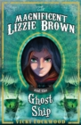 Image for The magnificent Lizzie Brown and the ghost ship