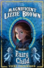 Image for The magnificent Lizzie Brown and the fairy child