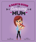 Image for A baby's guide to surviving mum