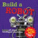 Image for Build a Robot : Learn All About Intelligent Machines