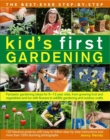 Image for The best-ever step-by-step kid's first gardening  : fantastic gardening ideas for 5-12 year olds, from growing fruit and vegetables and fun with flowers to wildlife gardening and outdoor crafts