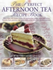 Image for The perfect afternoon tea recipe book  : more than 160 classic recipes for sandwiches, pretty cakes and bakes, biscuits, bars, pastries, cupcakes, celebration cakes and glorious gãateaux