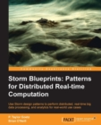 Image for Storm blueprints: patterns for distributed real-time computation : use storm design patterns to perform distributed, real-time big data processing, and analytics for real-world use cases