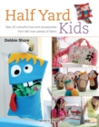 Image for Half yard kids  : sew 20 colourful toys and accessories from left-over pieces of fabric