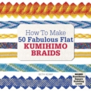 Image for How to make 50 fabulous flat kumihimo beads  : a beginner's guide to making flat braids for beautiful cord jewellery and fashion accessories, complete with kumihimo loom
