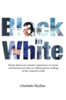 Image for Black in White : Poems about one woman's experiences of racism and unconscious bias as a black person working in the corporate world