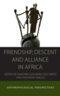 Image for Friendship, descent and alliance in Africa  : anthropological perspectives