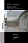 Image for Walls, borders, boundaries  : spatial and cultural practices in Europe