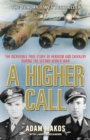 Image for A higher call  : the incredible true story of heroism and chivalry during the Second World War