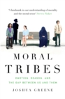 Image for Moral tribes  : emotion, reason, and the gap between us and them