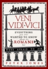 Image for Veni, vidi, vici  : everything you ever wanted to know about the Romans but were afraid to ask