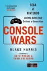 Image for Console wars  : Sega vs Nintendo and the battle that defined a generation