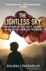 Image for The lightless sky  : an Afghan refugee boy's journey of escape to a new life in Britain