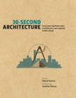 Image for 30-second architecture  : the 50 most signicant principles and styles in architecture, each explained in half a minute