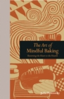 Image for The art of mindful baking  : meditations on the joys of making bread