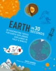 Image for Earth in 30 seconds  : 30 amazing topics for Earth explorers explained in half a minute