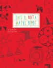Image for This is Not a Maths Book : A Smart Art Activity Book