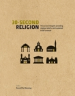Image for 30-second religion  : the 50 most thought-provoking religious beliefs, each explained in half a minute