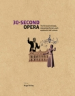 Image for 30-second opera  : the 50 crucial concepts, roles and performers, each explained in half a minute