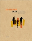Image for 30-second jazz  : the 50 crucial concepts, styles and performers, each explained in half a minute