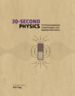 Image for 30-second physics  : the 50 most fundamental concepts in physics, each explained in half a minute